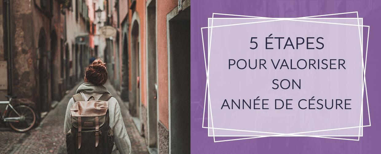 5 ÉTAPES POUR VALORISER SON ANNÉE DE CÉSURE